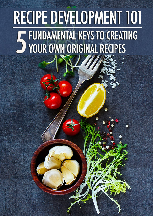 Recipe Development: 5 keys to creating your own original recipes | Food Bloggers of Canada