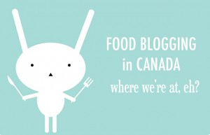 Food blogging in Canada - where we're at
