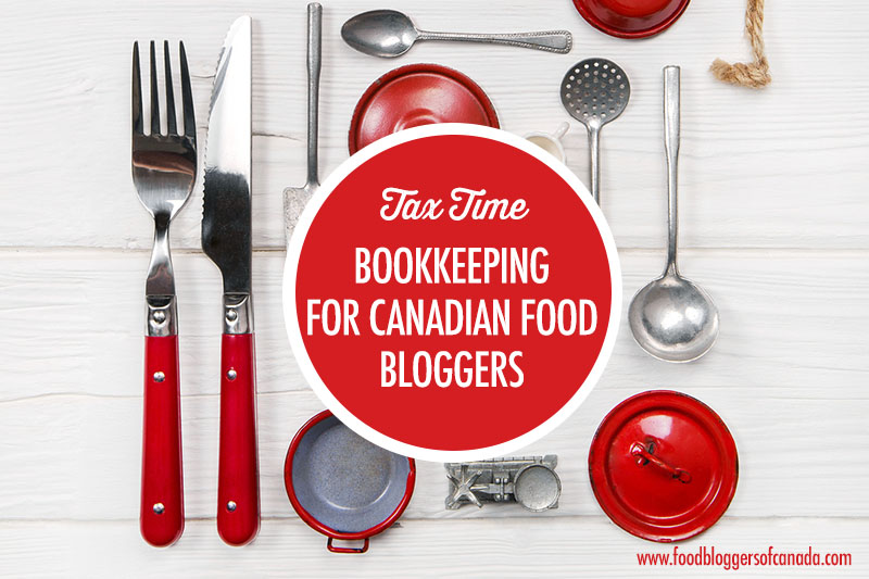 Tax Time: Bookkeeping for Canadian Food Bloggers  | Food Bloggers of
