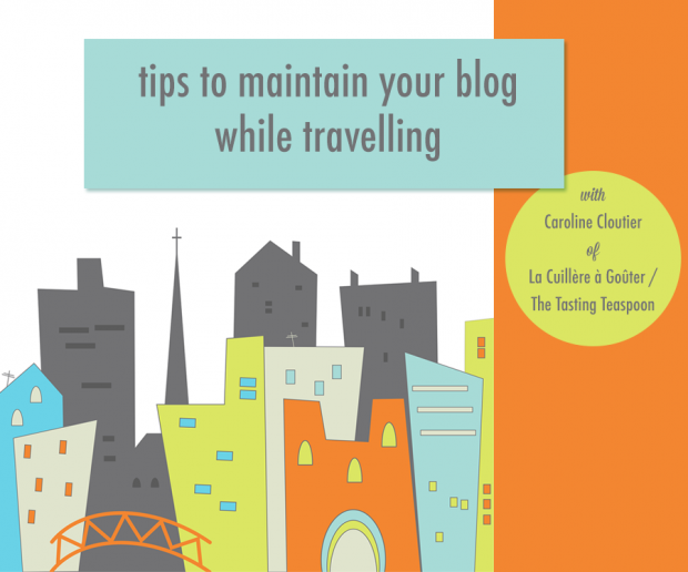 Tips for Maintaining Your Blog While Travelling | Food Bloggers of Canada