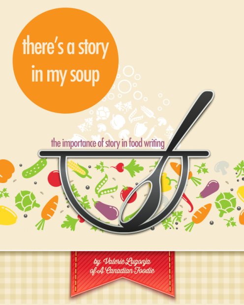 There's a Story in My Soup - the importance of story in food writing | www.foodbloggersofcanada.com