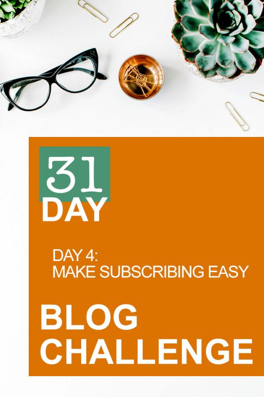31 Day Blog Challenge Day 4: Make Subscribing Easy