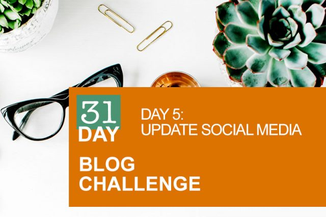31 Day Blog Challenge Day 5: Update Social Media