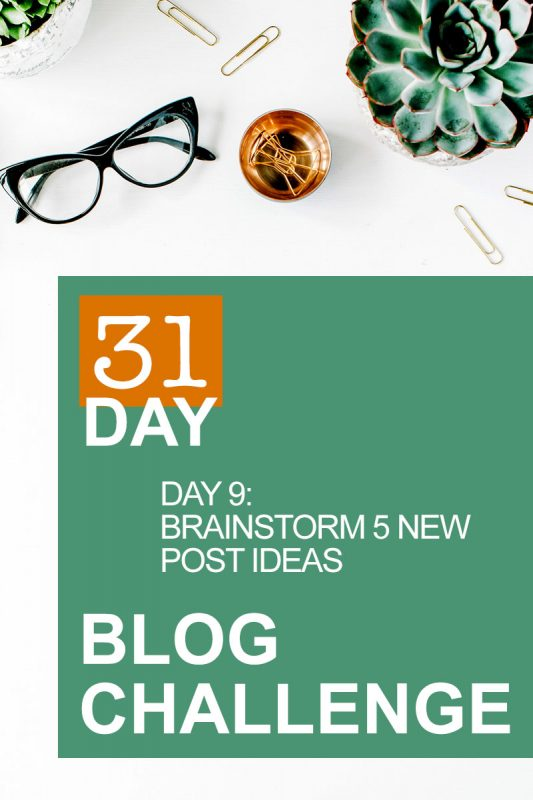 31 Day Blog Challenge Day 9: Brainstorm 5 New Post Ideas