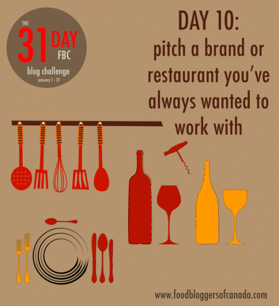Day 10 of the FBC 31 Day Blog Challenge: Pitch a Brand or Restaurant You've Always Wanted to Work With | FBC www.foodbloggersofcanada.com