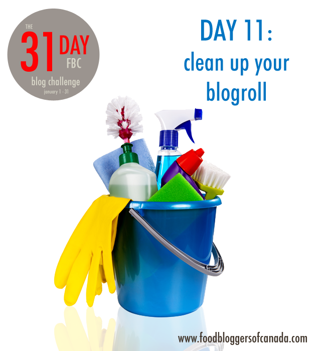 Day 11 of the FBC 31 Day Blog Challenge: Clean Up Your Blog Roll | FBC www.foodbloggersofcanada.com