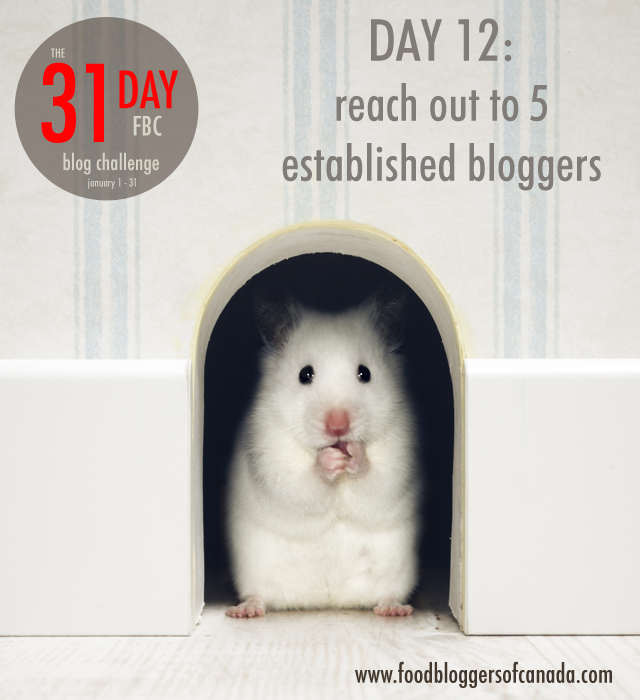 Day 12 of the FBC 31 Day Blog Challenge: Reach out to 5 established bloggers | FBC  www.foodbloggersofcanada.com