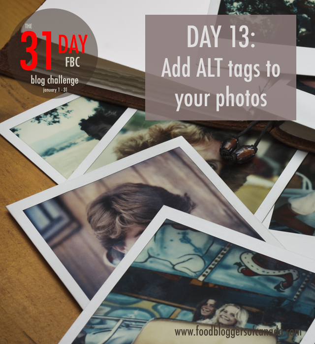 Day 13 of the FBC 31 Days Blog Challenge: Alt Tags On Photos | FBC www.foodbloggersofcanada.com