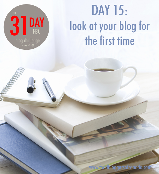 FBC 31 Day Blog Challenge Day 15: Look at your blog for the first time | FBC www.foodbloggersofcanada.com