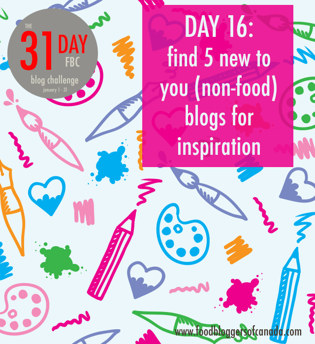 Day 16 of the FBC Blog Challenge: Find 5 New to You Blogs that Inspire | FBC www.foodbloggersofcanada.com