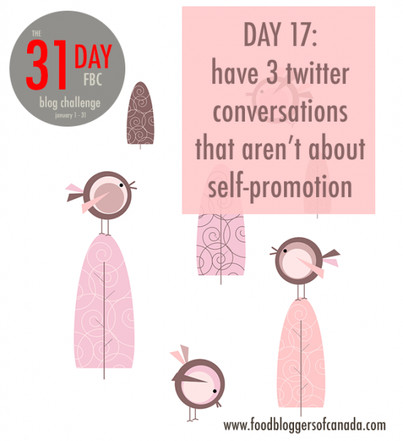 FBC 31 Day Blog Challenge: Have 3 Twitter Conversations That Aren't About Self-Promotion | FBC www.foodbloggersofcanada.com