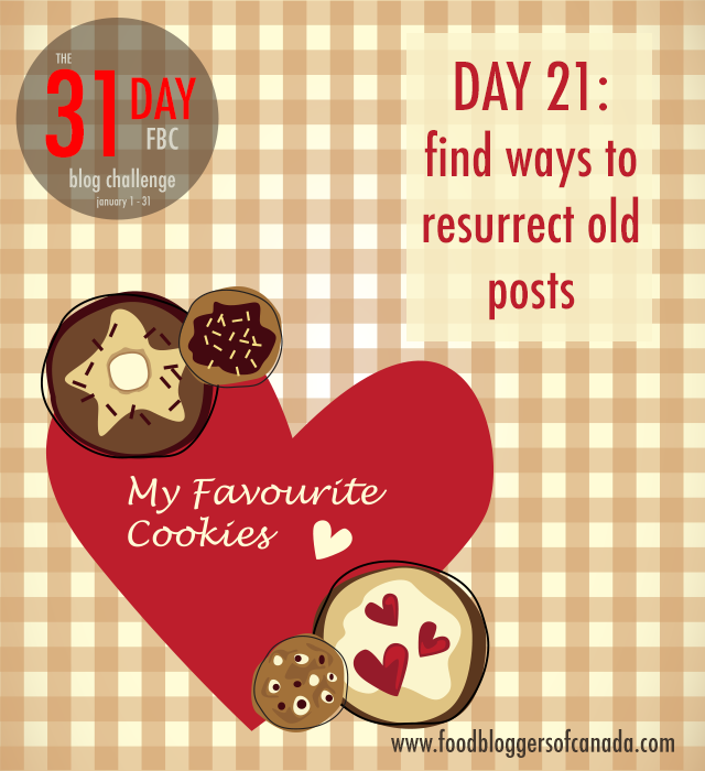 Day 21 of the FBC 31 Day Blog Cleanup Challenge: Find Ways to Resurrect Old Posts | FBC www.foodbloggersofcanada.com