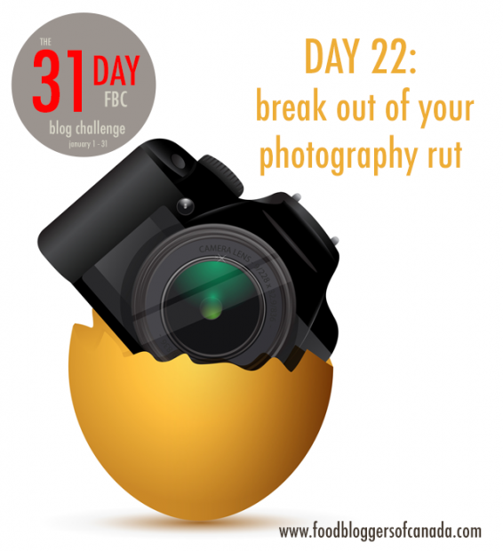Day 22 of the FBC 31 Day Blog Challenge - Break the Photography Rut | FBC www.foodbloggersofcanada.com