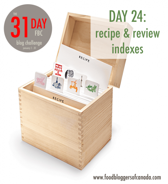Day 24 of the FBC 31 Day Blog Cleanup Challenge: Recipe & Review Indexes | FBC www.foodbloggersofcanada.com