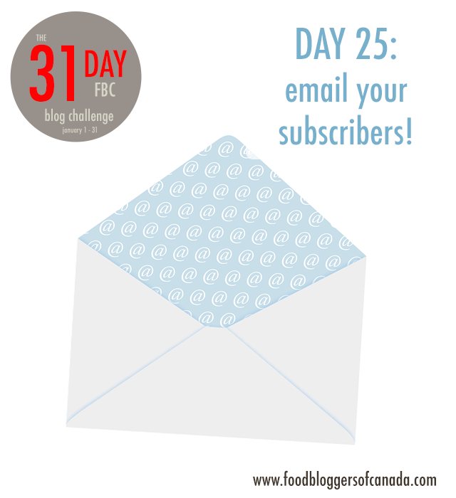 Day 25 of the FBC 31 Day Blog Cleanup Challenge : email your subscribers | FBC www.foodbloggersofcanada.com