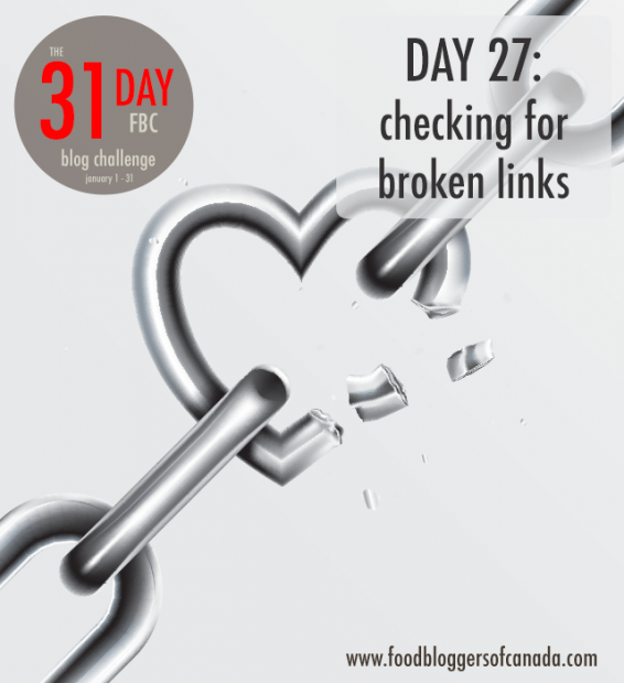 Day 27 of the FBC 31 Day Blog Challenge: Checking for Broken Links | FBC www.foodbloggersofcanada.com