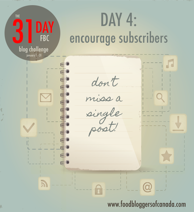 The 31 Day FBC Blog Challenge Day 4: encourage subscribers | food bloggers of canada