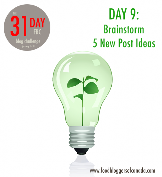 Day 9 of the FBC 31 Day Blog Challenge: Brainstorm 5 Post Ideas| FBC www.foodbloggersofcanada.com