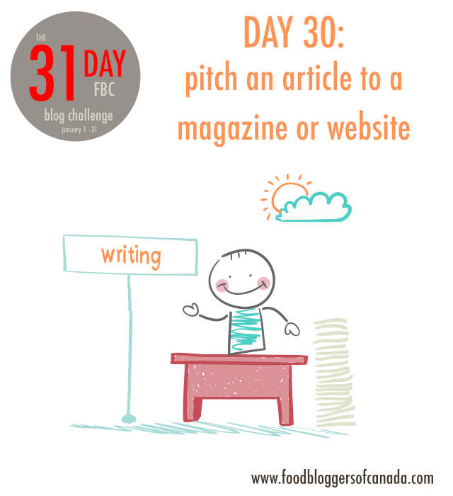 Day 30 of the FBC 31 Day Blog Cleanup Challenge: Pitch an article to a website or magazine | FBC www.foodbloggersofcanada.com