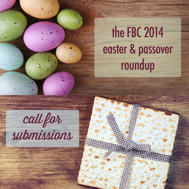FBC 2014 Easter & Passover Roundup - Call for Submissions