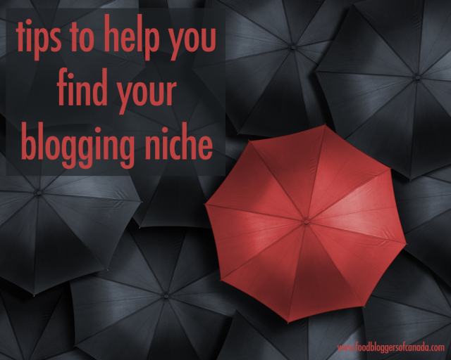 Tips for finding your blogging niche | Food Bloggers of Canada
