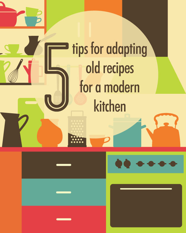 5 Tips for Adapting Old Recipes For A Modern Kitchen | Food Bloggers of Canada