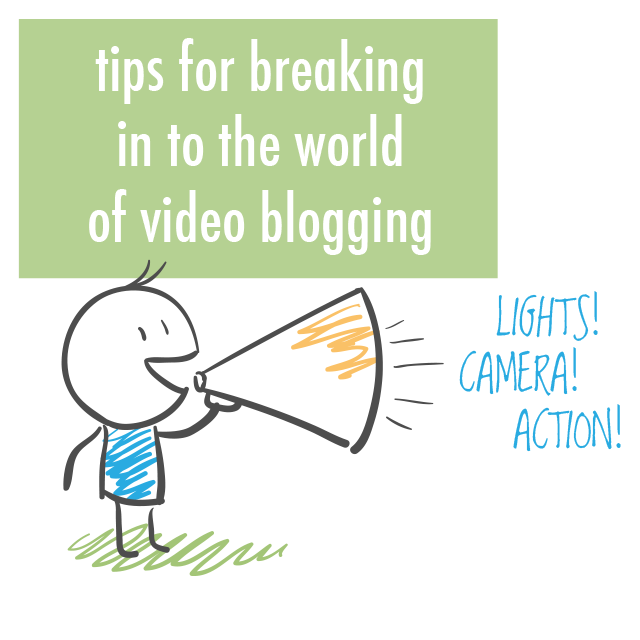 Tips For Breaking In To The World Of Video Blogging