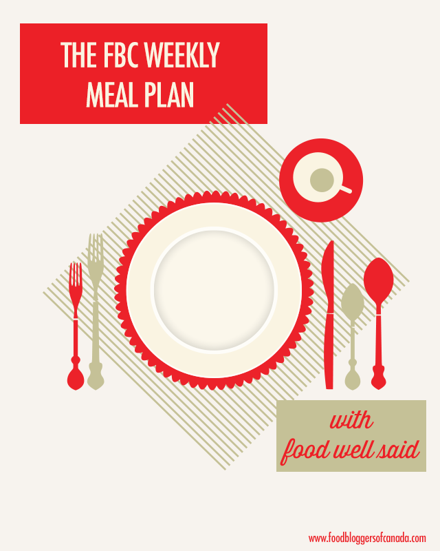 FBC Weekly Menu Plan from Food Well Said | Food Bloggers of Canada