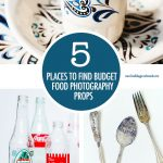 5 Places To Find Budget Food Photography Props