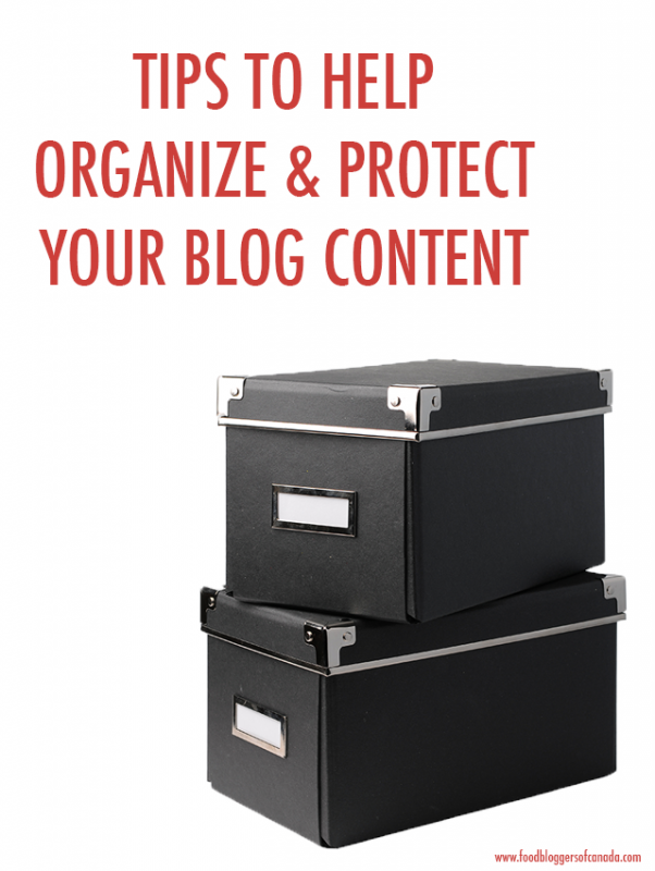 Tips to Help Organize & Protect Your Blog Content | Food Bloggers of Canada