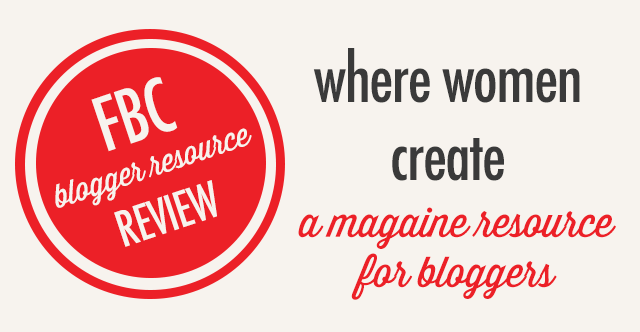Where Women Create - A Magazine Resource For Bloggers