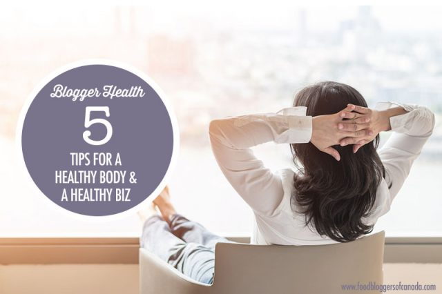 5 Tips for a healthy Body and a Healthy Business | Food Bloggers of Canada
