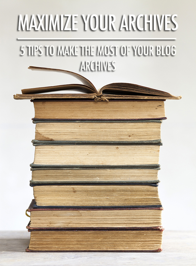 5 Tips to Maximize Your Blog Archives | Food Bloggers of Canada