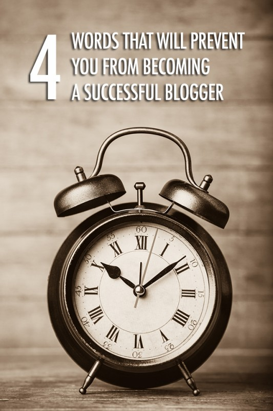 4 Words That Will Stop You From Becoming a Successful Blogger: | Food Bloggers of Canada