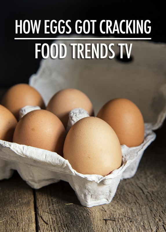 Food Trends TV: How Eggs Got Cracking