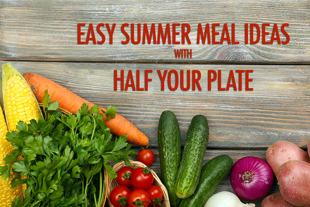 Half Your Plate | Easy Summer Meals