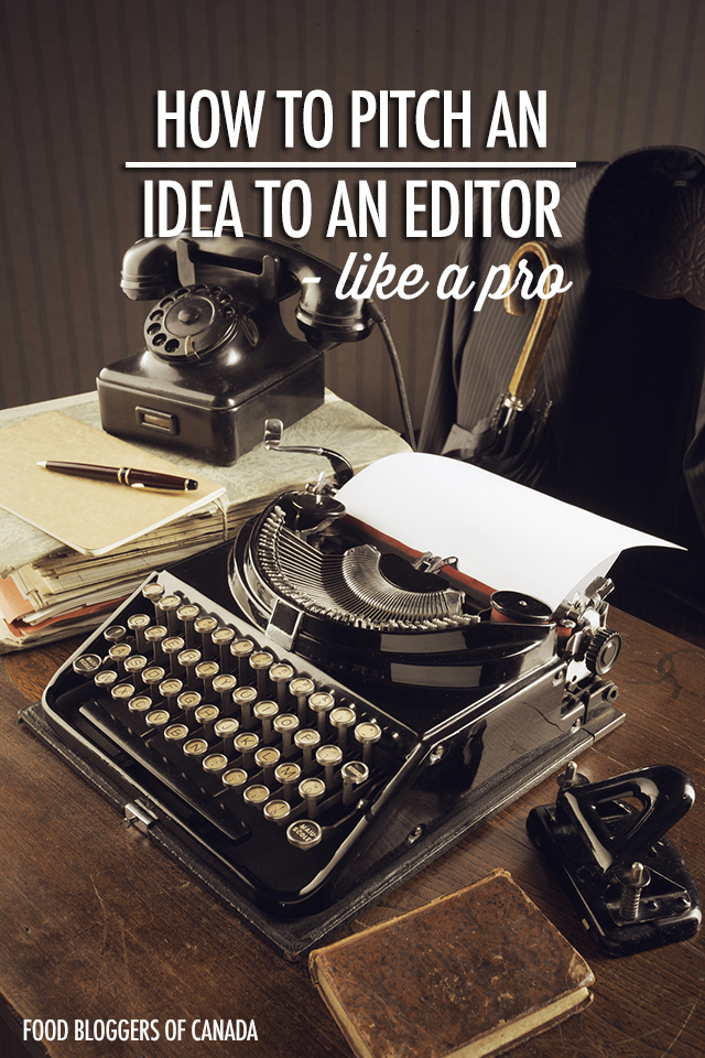 How To Pitch An Editor | Food Blogger of Canada