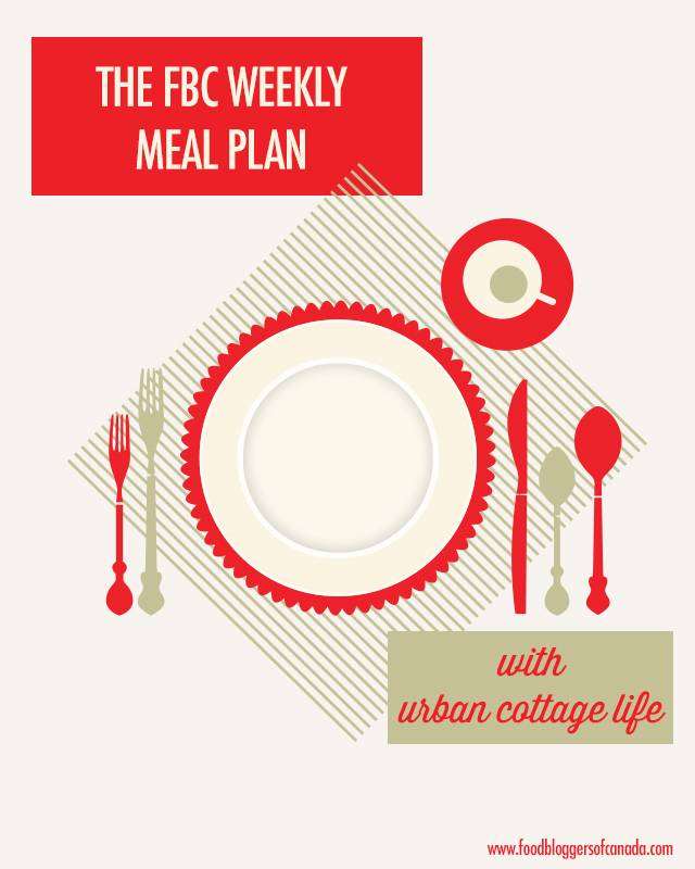 FBC Meal Plan: Urban Cottage Life | Food Bloggers of Canada