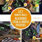 20 Minute Meal - Blackened Stead & Waffle Potatoes