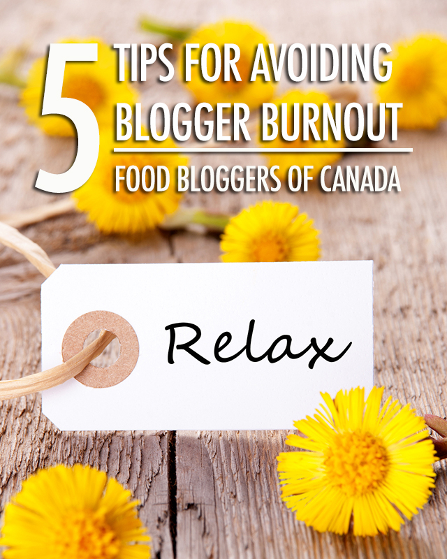 5 Tips for Avoiding Blogger Burnout | Food Bloggers of Canada