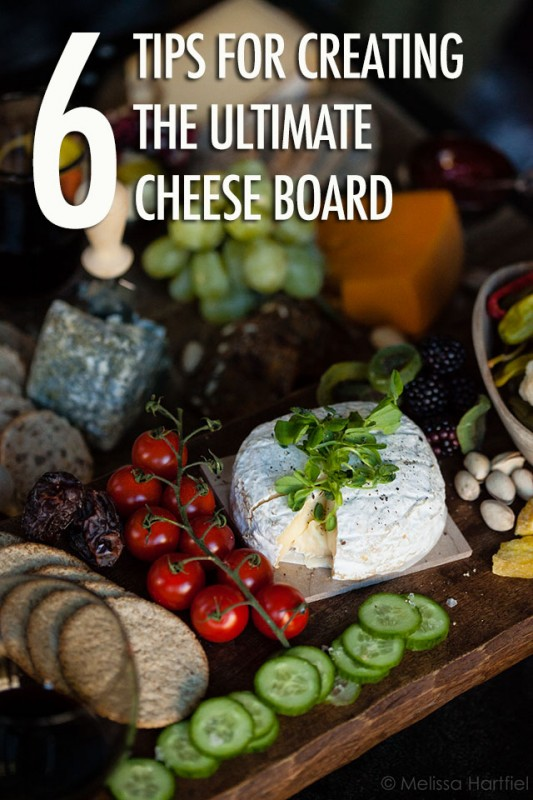 6 Tips To Create The Ultimate Cheese Board | Food Bloggers of Canada