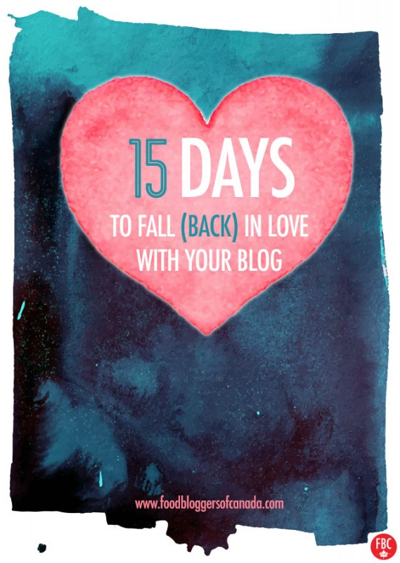 15 Days To Fall (Back) In Love With Your Blog | Food Bloggers of Canada