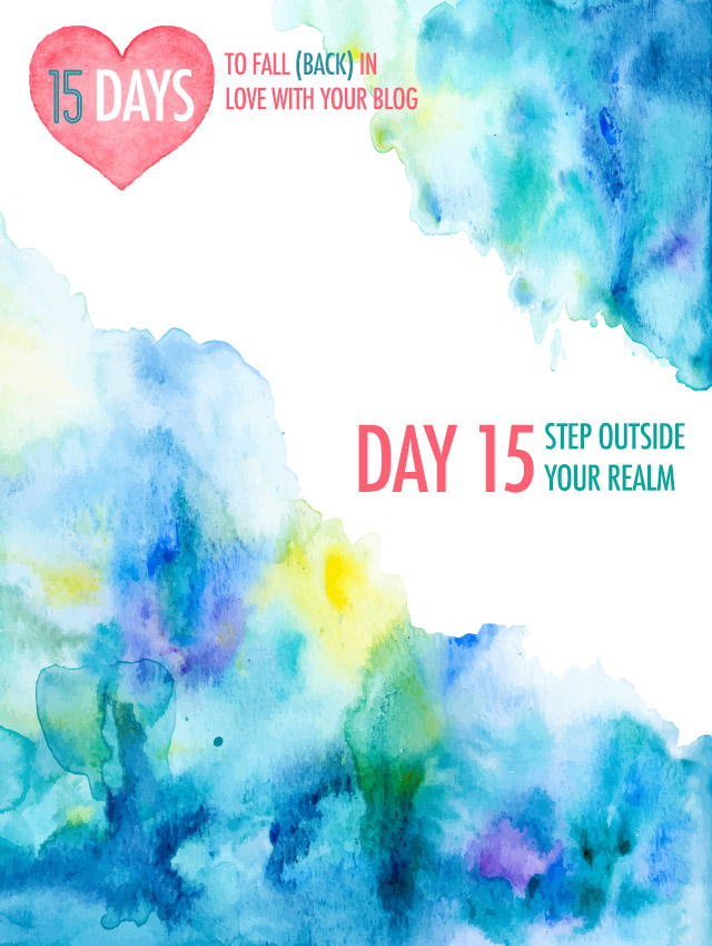 Day 15 - Step Outside Your Realm | Food Bloggers of Canada