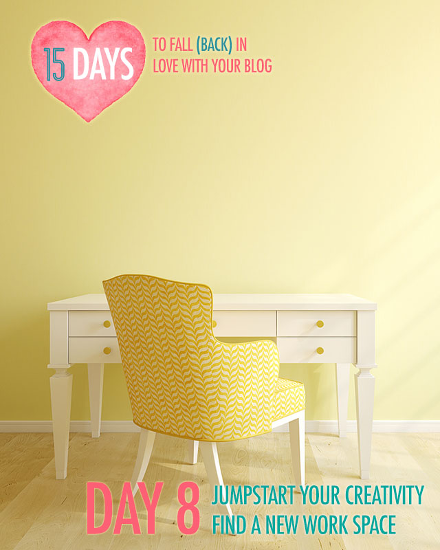 Day 8 of Falling In Love With Blogging: Find a New Workspace
