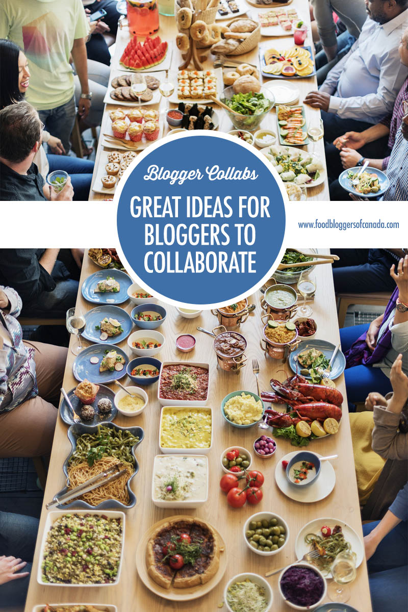 Blogger Collaborations: Great Ideas For Connecting and Creating | Food Bloggers of Canada