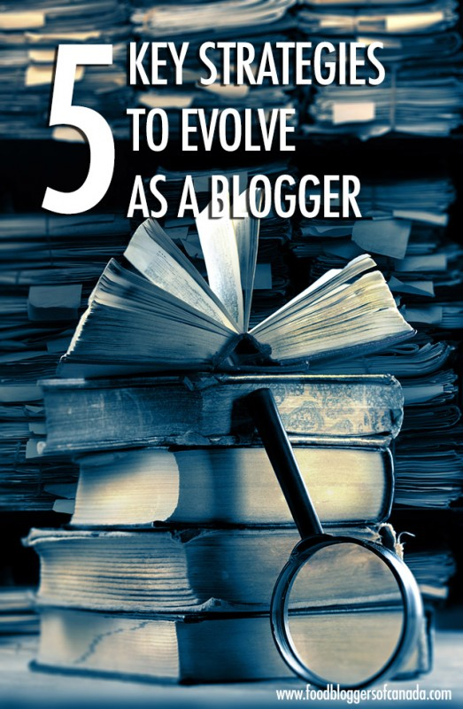 5 Key Strategies to Evolve as a Blogger | Food Bloggers of Canada