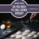 Do You Need To Chill Cookie Dough? | Food Bloggers of Canada