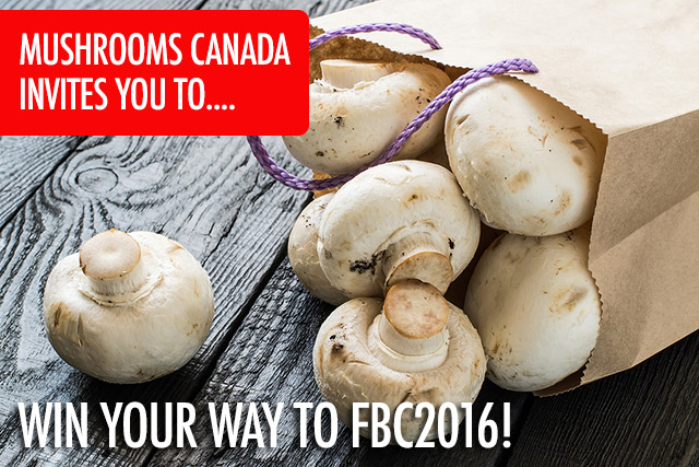 Win Your Way to FBC2016 With Mushrooms Canada