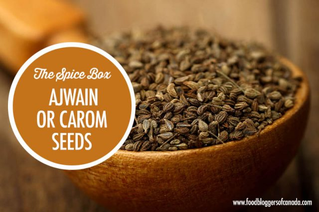 Learning About Ajwain Seeds | Food Bloggers of Canada