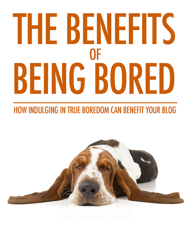 The Benefits of Being a Bored Blogger | Food Bloggers of Canada